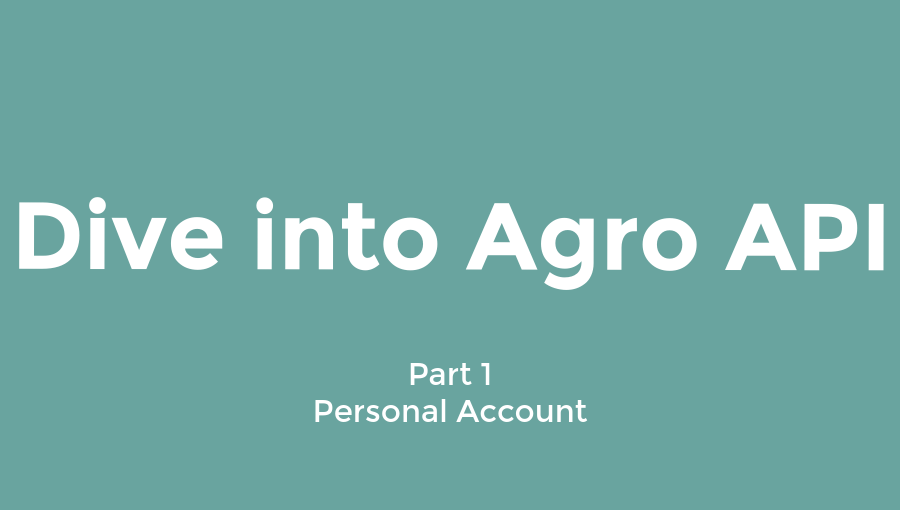 Dive into Agro API | Part 1 - Personal Account