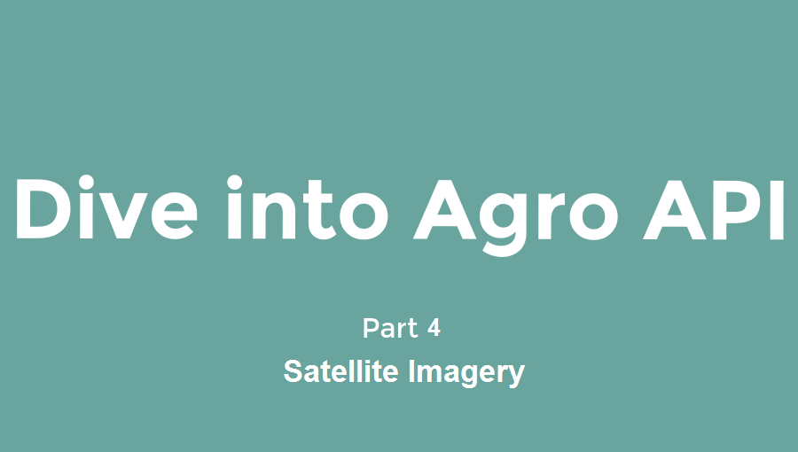 Dive into Agro API | Part 4 – Satellite Imagery